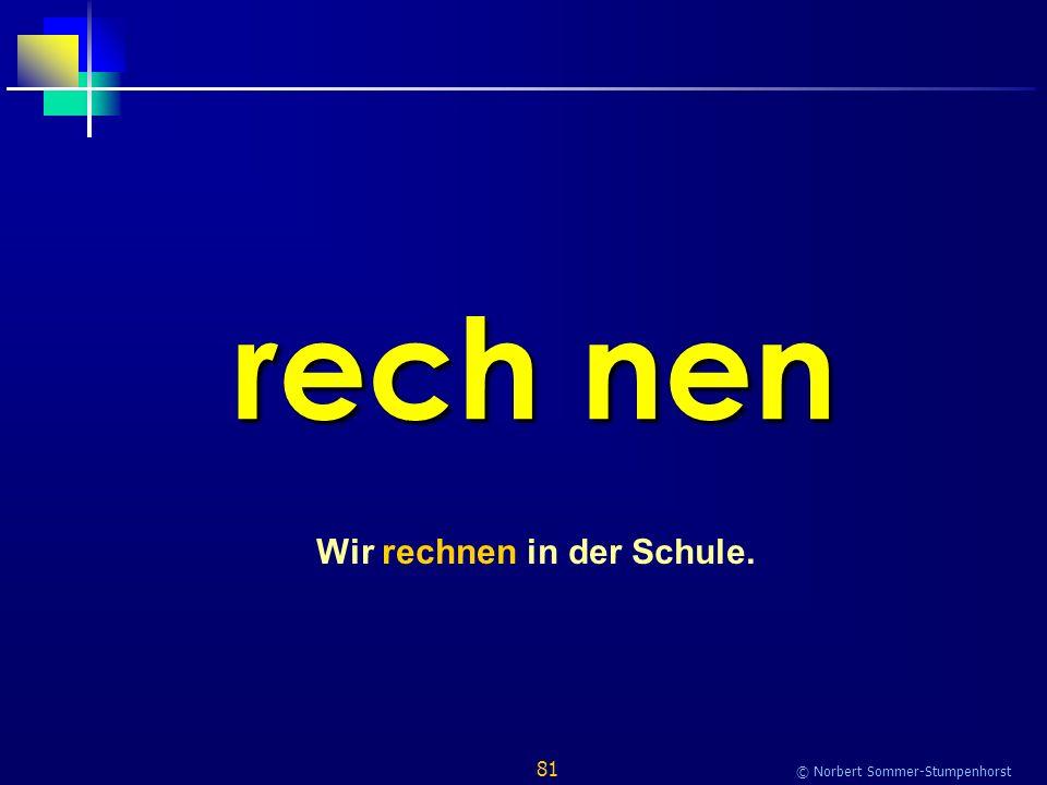 81 © Norbert Sommer-Stumpenhorst rech nen Wir rechnen in der Schule.