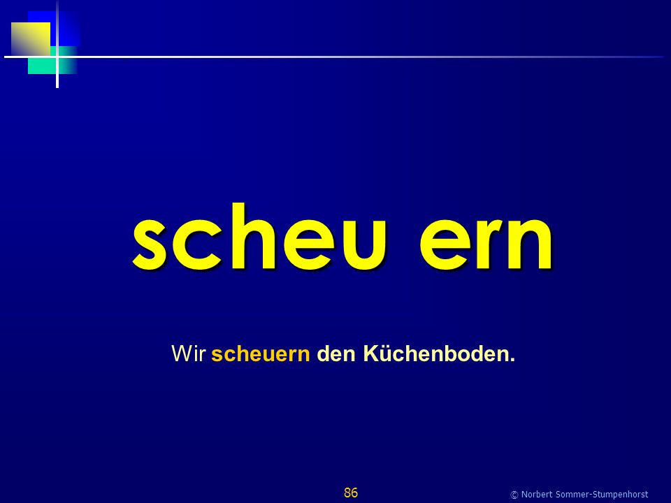 86 © Norbert Sommer-Stumpenhorst scheu ern Wir scheuern den Küchenboden.