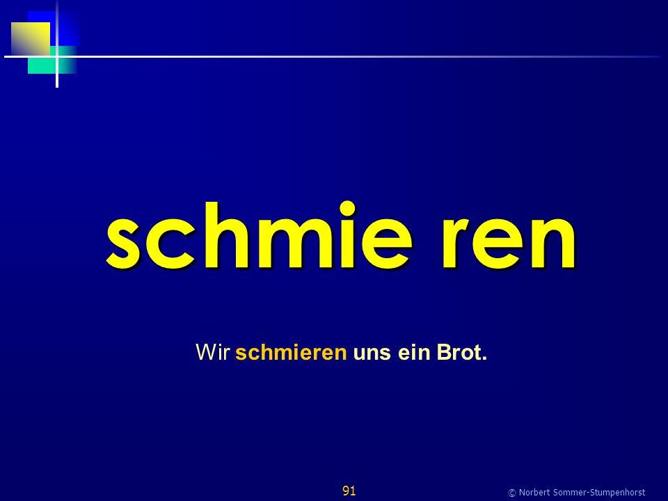 91 © Norbert Sommer-Stumpenhorst schmie ren Wir schmieren uns ein Brot.