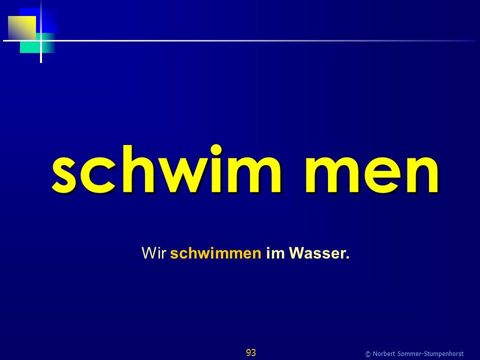 93 © Norbert Sommer-Stumpenhorst schwim men Wir schwimmen im Wasser.