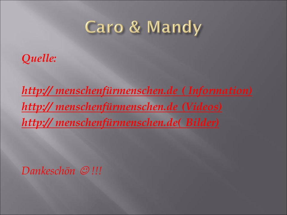 Quelle: http:// menschenfürmenschen.de ( Information) http:// menschenfürmenschen.de (Videos) http:// menschenfürmenschen.de( Bilder) Dankeschön !!!