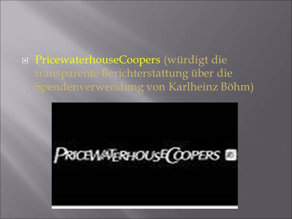 PricewaterhouseCoopers (würdigt die transparente Berichterstattung über die Spendenverwendung von Karlheinz Böhm)