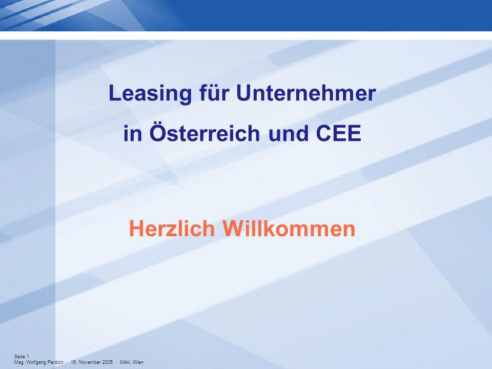 Seite 1 Mag. Wolfgang Perdich 16. November 2005 MAK, Wien Leasing für Unternehmer in Österreich und CEE Herzlich Willkommen