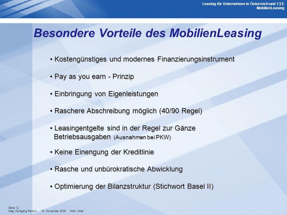 Seite 12 Mag. Wolfgang Perdich 16. November 2005 MAK, Wien Besondere Vorteile des MobilienLeasing Kostengünstiges und modernes Finanzierungsinstrument
