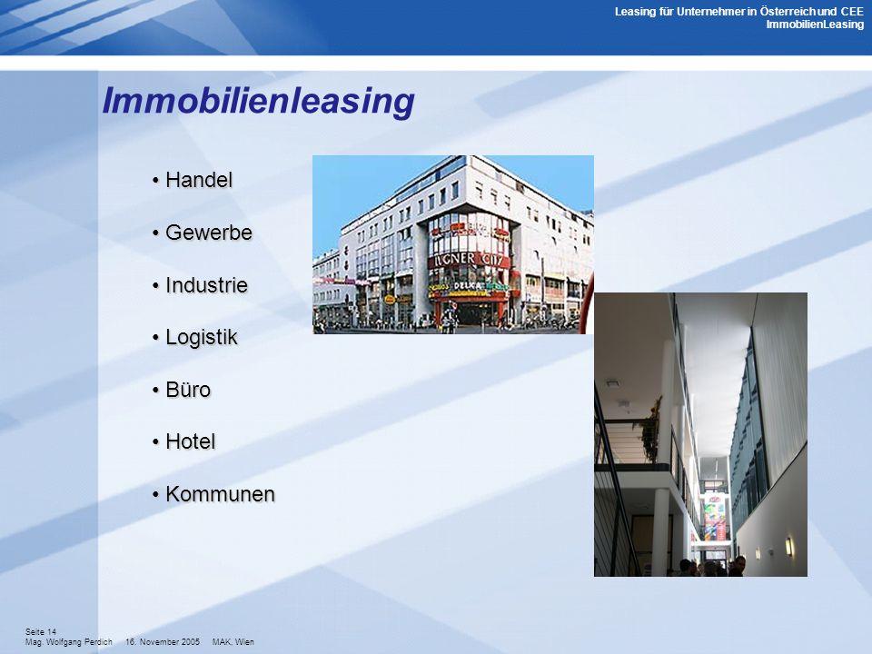 Seite 14 Mag. Wolfgang Perdich 16. November 2005 MAK, Wien Immobilienleasing Handel Handel Gewerbe Gewerbe Industrie Industrie Logistik Logistik Büro