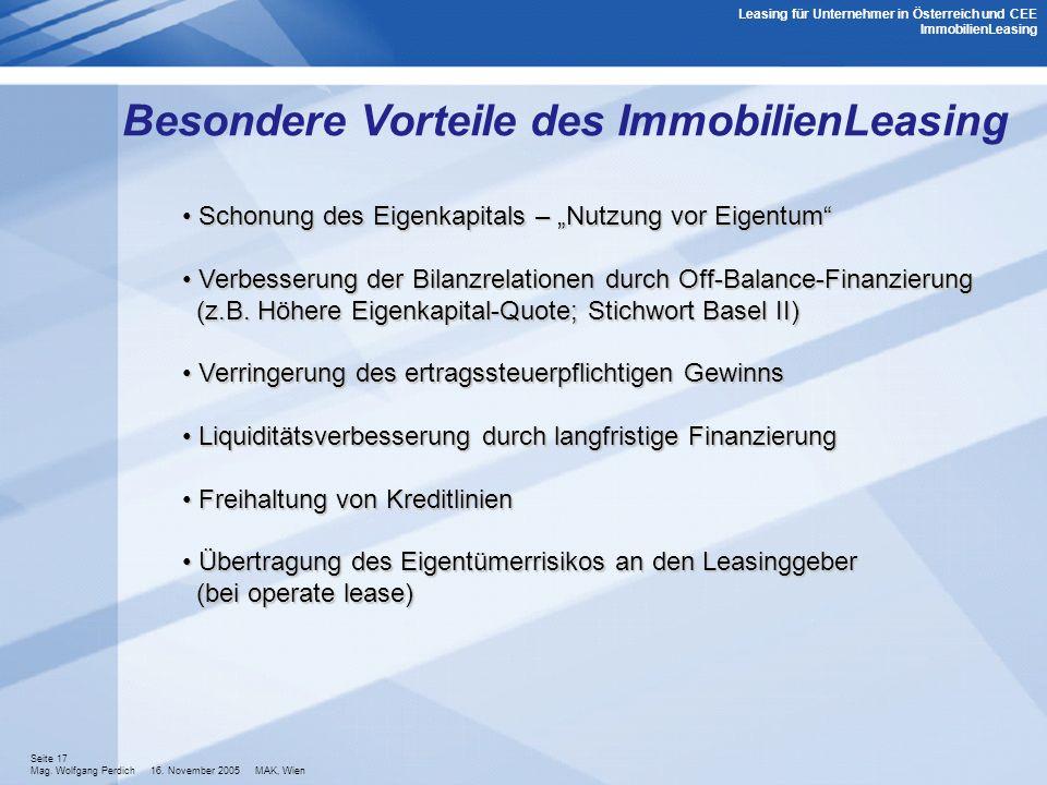 Seite 17 Mag. Wolfgang Perdich 16. November 2005 MAK, Wien Besondere Vorteile des ImmobilienLeasing Schonung des Eigenkapitals – Nutzung vor Eigentum