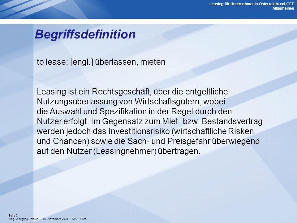 Seite 2 Mag. Wolfgang Perdich 16. November 2005 MAK, Wien Begriffsdefinition to lease: [engl.] überlassen, mieten Leasing ist ein Rechtsgeschäft, über