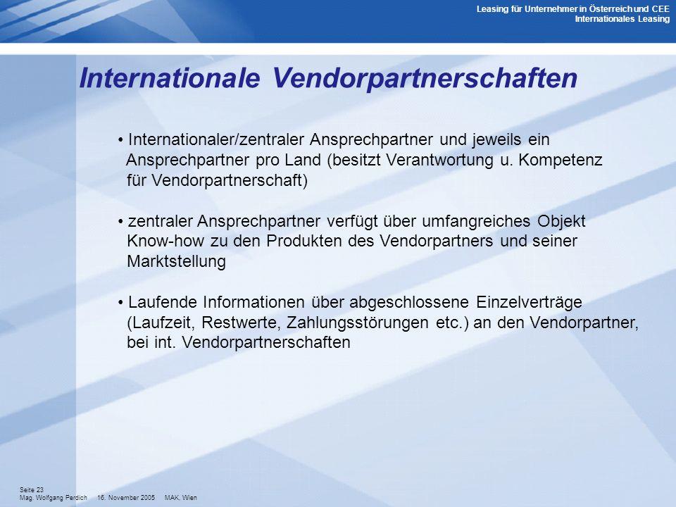 Seite 23 Mag. Wolfgang Perdich 16. November 2005 MAK, Wien Leasing für Unternehmer in Österreich und CEE Internationales Leasing Internationale Vendor