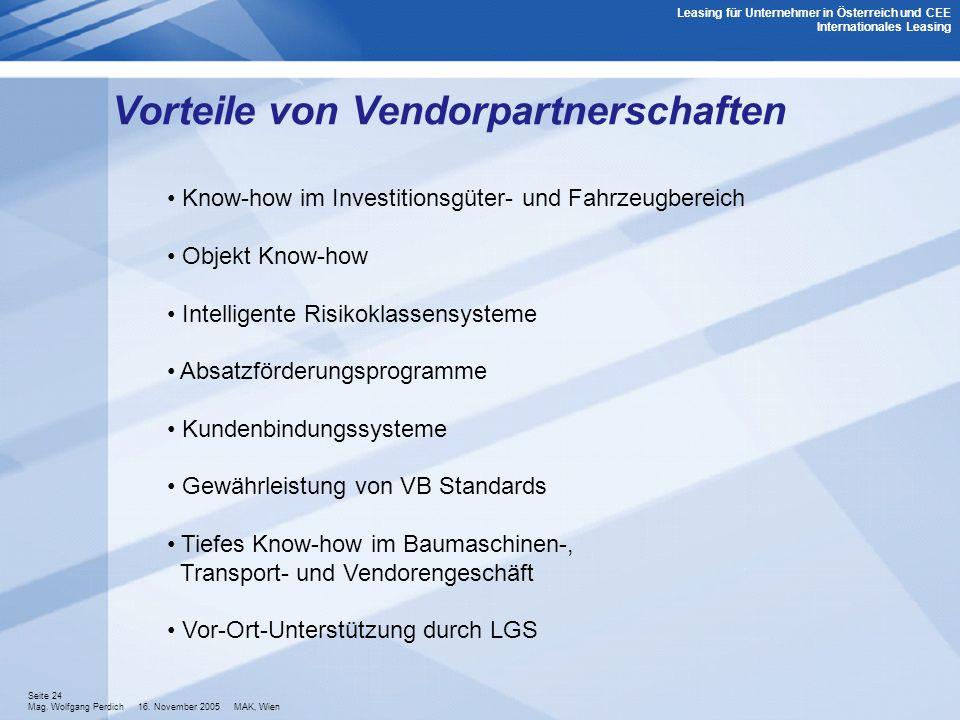 Seite 24 Mag. Wolfgang Perdich 16. November 2005 MAK, Wien Leasing für Unternehmer in Österreich und CEE Internationales Leasing Vorteile von Vendorpa