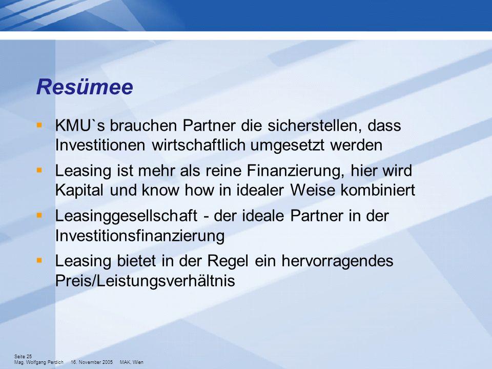 Seite 25 Mag. Wolfgang Perdich 16. November 2005 MAK, Wien KMU`s brauchen Partner die sicherstellen, dass Investitionen wirtschaftlich umgesetzt werde