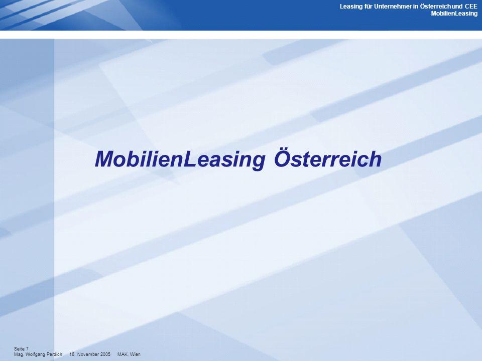 Seite 7 Mag. Wolfgang Perdich 16. November 2005 MAK, Wien MobilienLeasing Österreich Leasing für Unternehmer in Österreich und CEE MobilienLeasing