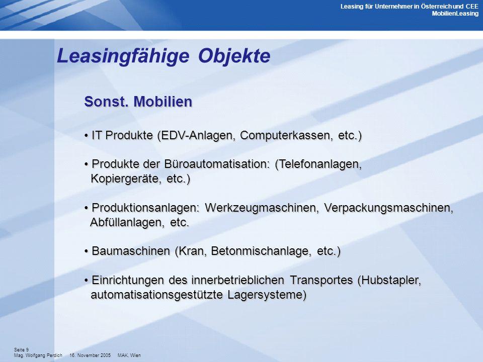 Seite 9 Mag. Wolfgang Perdich 16. November 2005 MAK, Wien Leasingfähige Objekte Sonst. Mobilien IT Produkte (EDV-Anlagen, Computerkassen, etc.) IT Pro