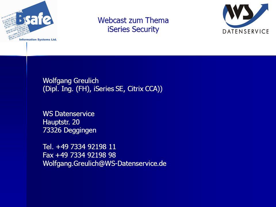 Webcast zum Thema iSeries Security Wolfgang Greulich (Dipl. Ing. (FH), iSeries SE, Citrix CCA)) WS Datenservice Hauptstr. 20 73326 Deggingen Tel. +49