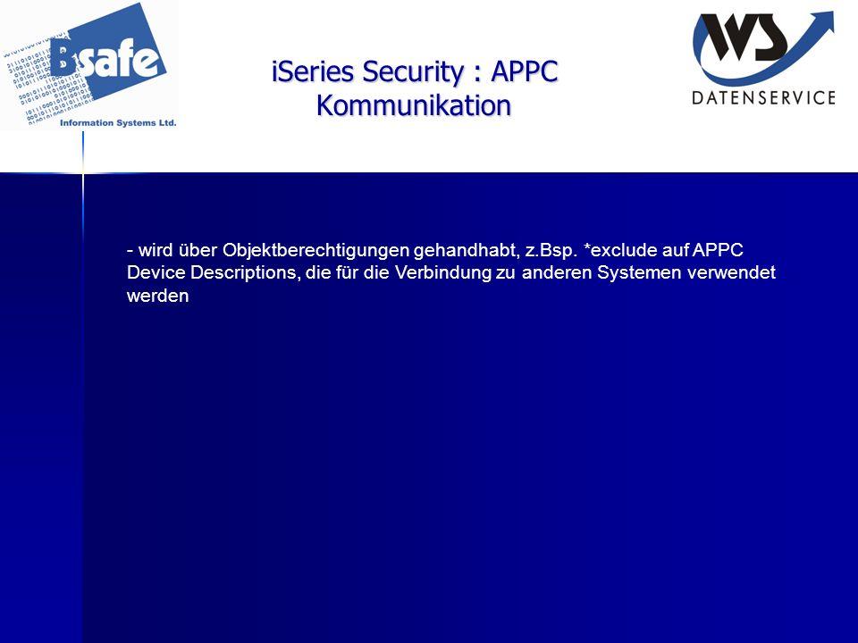 iSeries Security : APPC Kommunikation - wird über Objektberechtigungen gehandhabt, z.Bsp. *exclude auf APPC Device Descriptions, die für die Verbindun