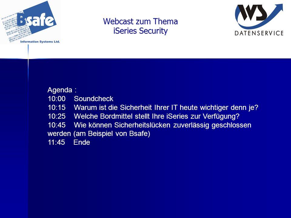 Webcast zum Thema iSeries Security Agenda : 10:00 Soundcheck 10:15 Warum ist die Sicherheit Ihrer IT heute wichtiger denn je? 10:25 Welche Bordmittel