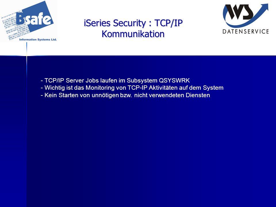 iSeries Security : TCP/IP Kommunikation - TCP/IP Server Jobs laufen im Subsystem QSYSWRK - Wichtig ist das Monitoring von TCP-IP Aktivitäten auf dem S