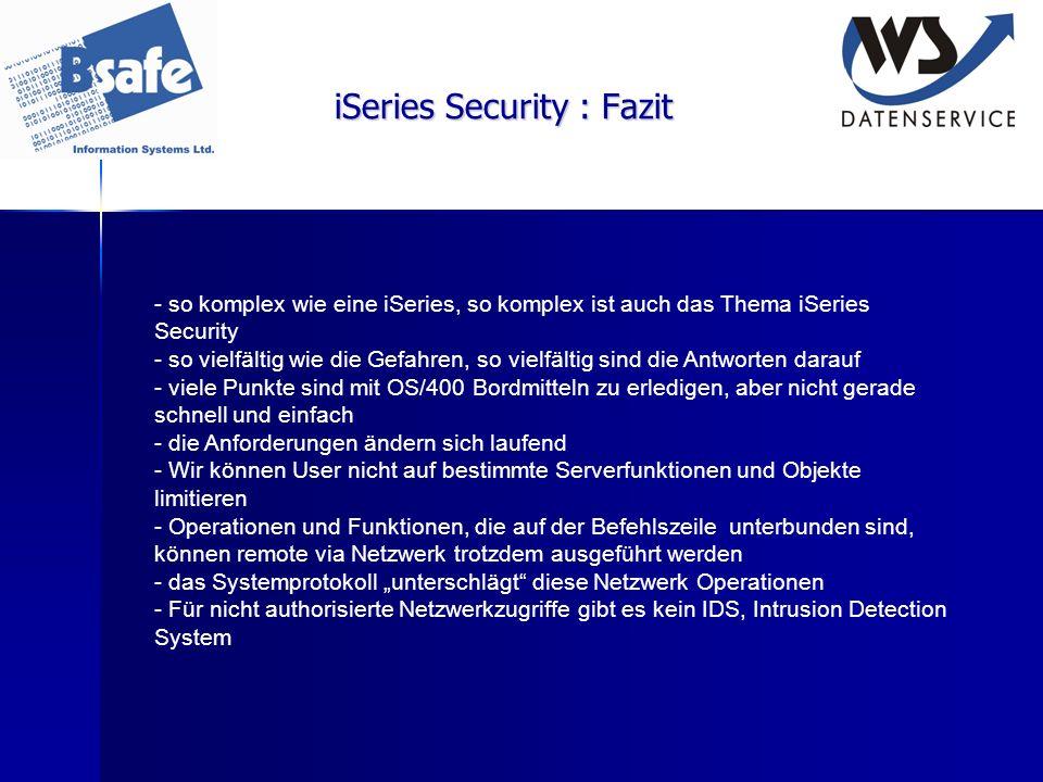 iSeries Security : Fazit - so komplex wie eine iSeries, so komplex ist auch das Thema iSeries Security - so vielfältig wie die Gefahren, so vielfältig
