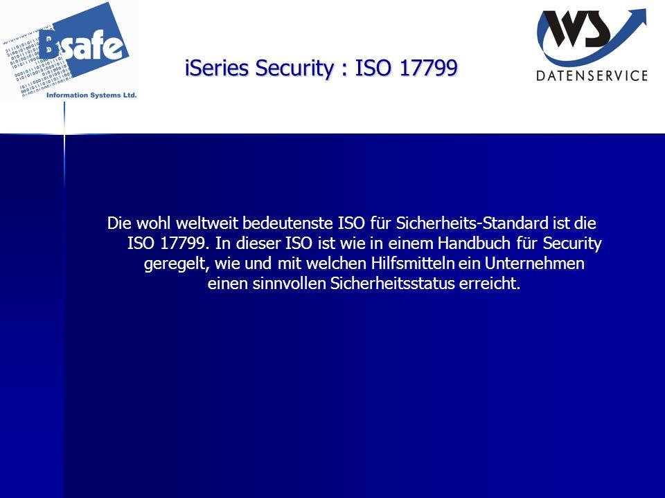 iSeries Security : ISO 17799 Die wohl weltweit bedeutenste ISO für Sicherheits-Standard ist die ISO 17799. In dieser ISO ist wie in einem Handbuch für