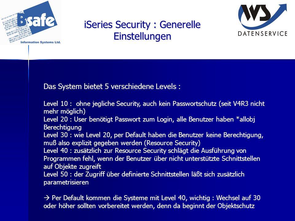 iSeries Security : Generelle Einstellungen Das System bietet 5 verschiedene Levels : Level 10 : ohne jegliche Security, auch kein Passwortschutz (seit