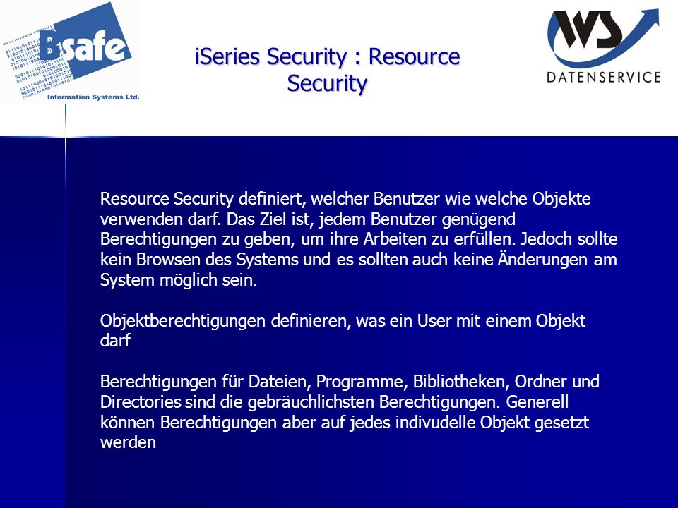 iSeries Security : Resource Security Resource Security definiert, welcher Benutzer wie welche Objekte verwenden darf. Das Ziel ist, jedem Benutzer gen