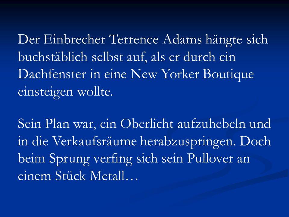 Der Einbrecher Terrence Adams hängte sich buchstäblich selbst auf, als er durch ein Dachfenster in eine New Yorker Boutique einsteigen wollte. Sein Pl