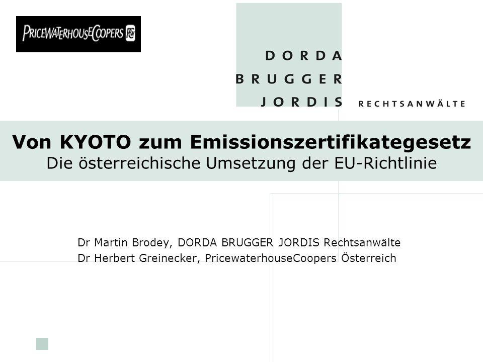 pwc Von KYOTO zum Emissionszertifikategesetz Die österreichische Umsetzung der EU-Richtlinie Dr Martin Brodey, DORDA BRUGGER JORDIS Rechtsanwälte Dr H