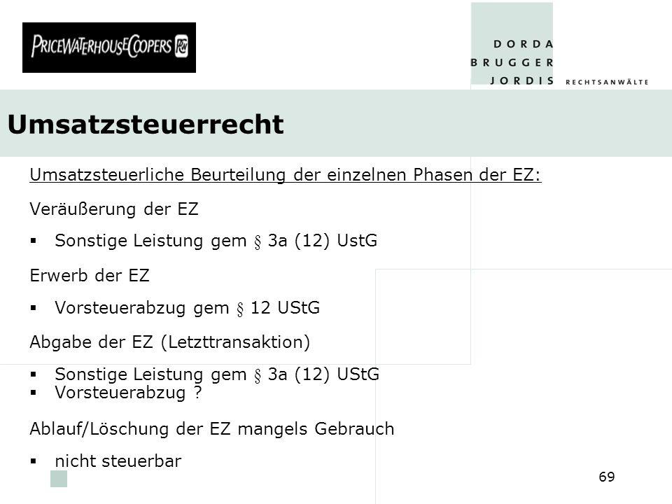 pwc 69 Umsatzsteuerrecht Umsatzsteuerliche Beurteilung der einzelnen Phasen der EZ: Veräußerung der EZ Sonstige Leistung gem § 3a (12) UstG Erwerb der
