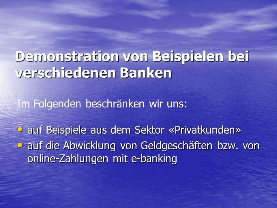 Demonstration von Beispielen bei verschiedenen Banken auf Beispiele aus dem Sektor «Privatkunden» auf Beispiele aus dem Sektor «Privatkunden» auf die Abwicklung von Geldgeschäften bzw.