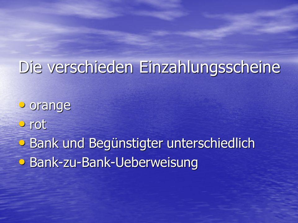 Die verschieden Einzahlungsscheine orange orange rot rot Bank und Begünstigter unterschiedlich Bank und Begünstigter unterschiedlich Bank-zu-Bank-Ueberweisung Bank-zu-Bank-Ueberweisung