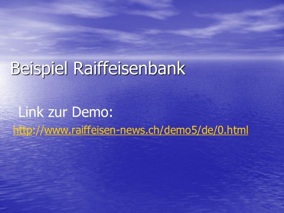 Beispiel Raiffeisenbank Link zur Demo: httphttp://www.raiffeisen-news.ch/demo5/de/0.htmlwww.raiffeisen-news.ch/demo5/de/0.html