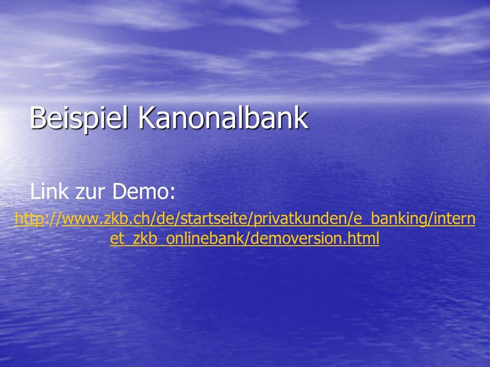 Beispiel Kanonalbank Link zur Demo: httphttp://www.zkb.ch/de/startseite/privatkunden/e_banking/intern et_zkb_onlinebank/demoversion.htmlwww.zkb.ch/de/startseite/privatkunden/e_banking/intern et_zkb_onlinebank/demoversion.html