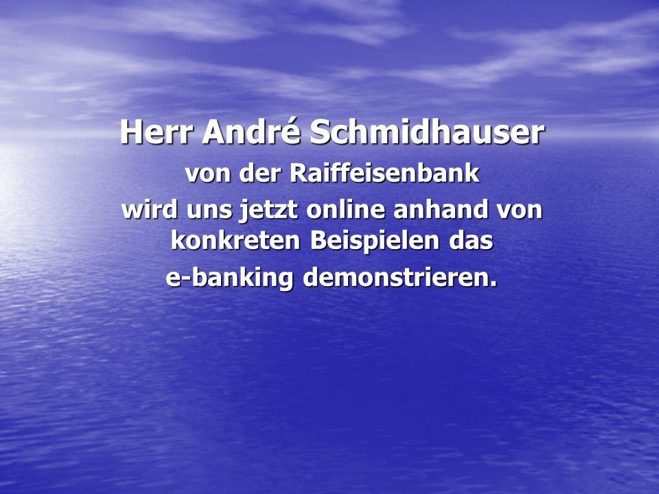 Herr André Schmidhauser von der Raiffeisenbank wird uns jetzt online anhand von konkreten Beispielen das e-banking demonstrieren.