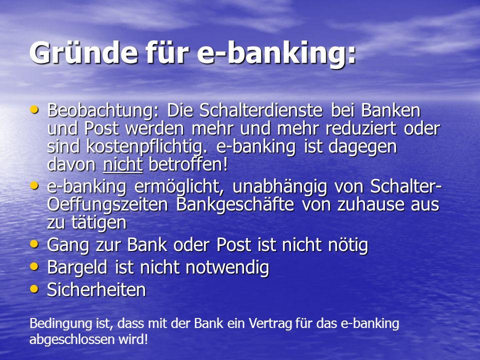 Gründe für e-banking: Beobachtung: Die Schalterdienste bei Banken und Post werden mehr und mehr reduziert oder sind kostenpflichtig.