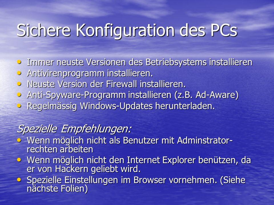 Sichere Konfiguration des PCs Immer neuste Versionen des Betriebsystems installieren Immer neuste Versionen des Betriebsystems installieren Antivirenprogramm installieren.