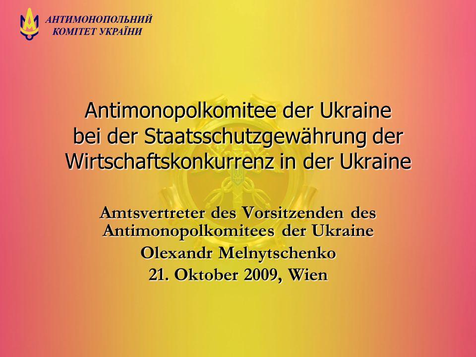 Antimonopolkomitee der Ukraine bei der Staatsschutzgewährung der Wirtschaftskonkurrenz in der Ukraine Amtsvertreter des Vorsitzenden des Antimonopolko