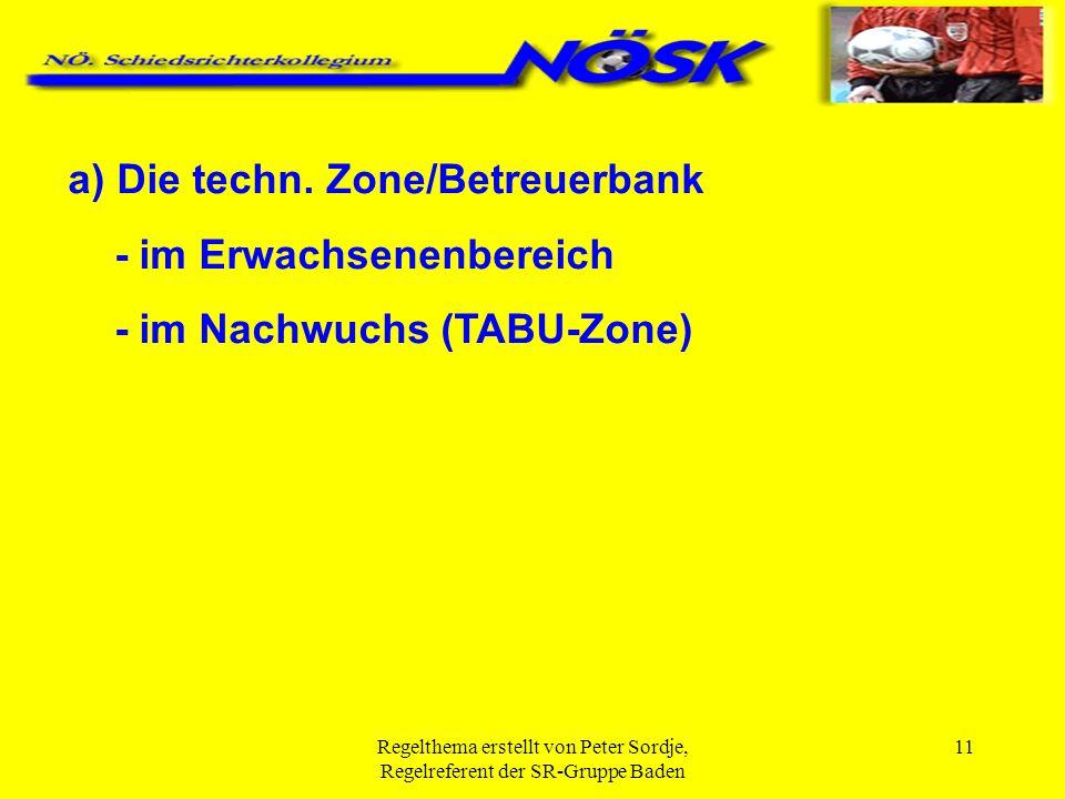 Regelthema erstellt von Peter Sordje, Regelreferent der SR-Gruppe Baden 11 a) Die techn. Zone/Betreuerbank - im Erwachsenenbereich - im Nachwuchs (TAB