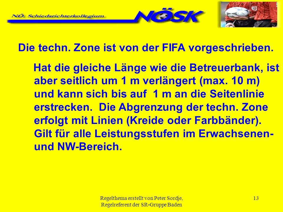 Regelthema erstellt von Peter Sordje, Regelreferent der SR-Gruppe Baden 13 Die techn. Zone ist von der FIFA vorgeschrieben. Hat die gleiche Länge wie