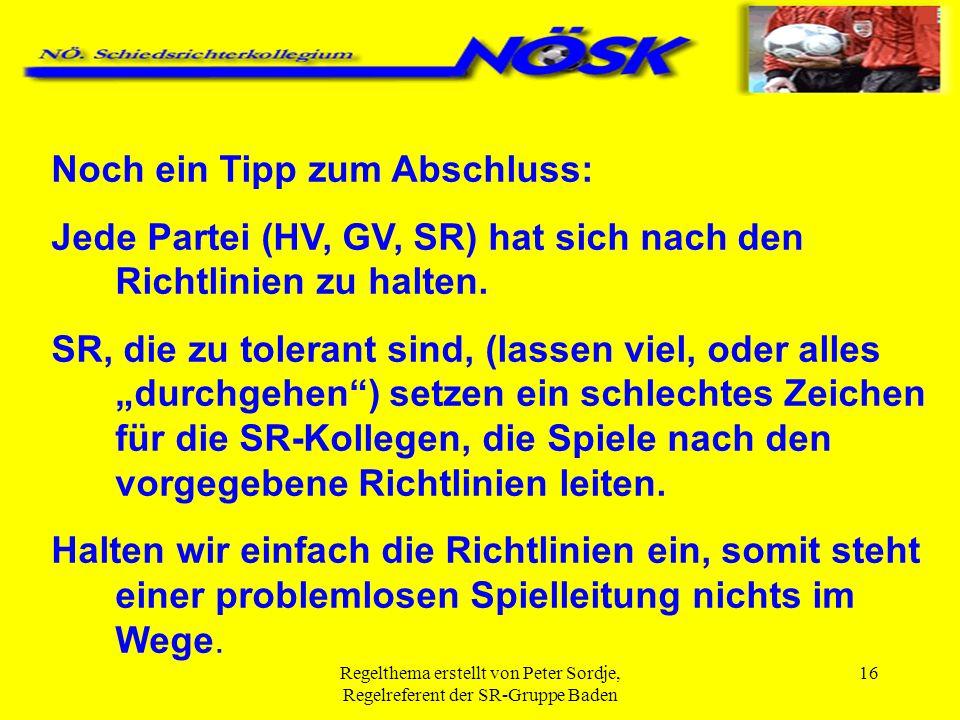 Regelthema erstellt von Peter Sordje, Regelreferent der SR-Gruppe Baden 16 Noch ein Tipp zum Abschluss: Jede Partei (HV, GV, SR) hat sich nach den Ric
