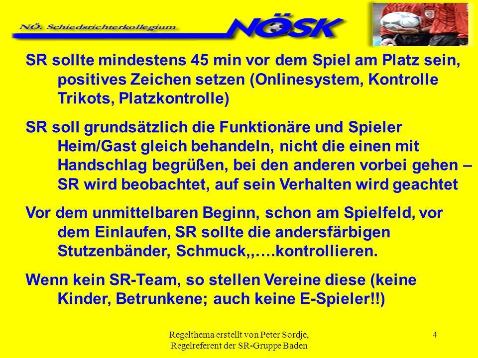 Regelthema erstellt von Peter Sordje, Regelreferent der SR-Gruppe Baden 4 SR sollte mindestens 45 min vor dem Spiel am Platz sein, positives Zeichen s