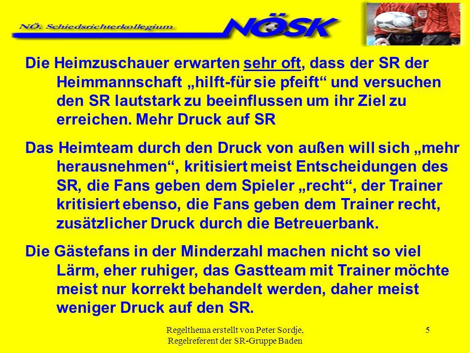Regelthema erstellt von Peter Sordje, Regelreferent der SR-Gruppe Baden 5 Die Heimzuschauer erwarten sehr oft, dass der SR der Heimmannschaft hilft-fü