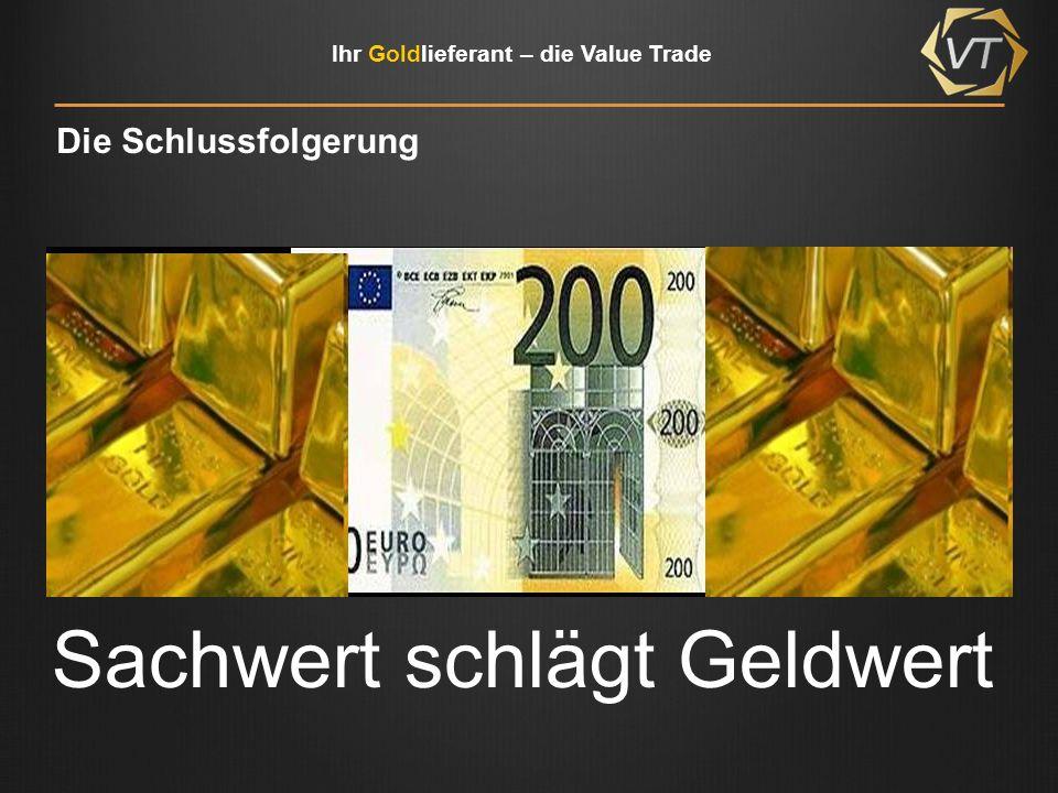 Ihr Goldlieferant – die Value Trade Die Schlussfolgerung Sachwert schlägt Geldwert