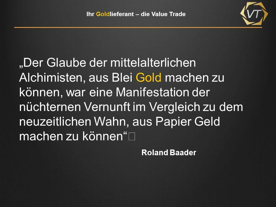 Der Glaube der mittelalterlichen Alchimisten, aus Blei Gold machen zu können, war eine Manifestation der nüchternen Vernunft im Vergleich zu dem neuzeitlichen Wahn, aus Papier Geld machen zu können Roland Baader