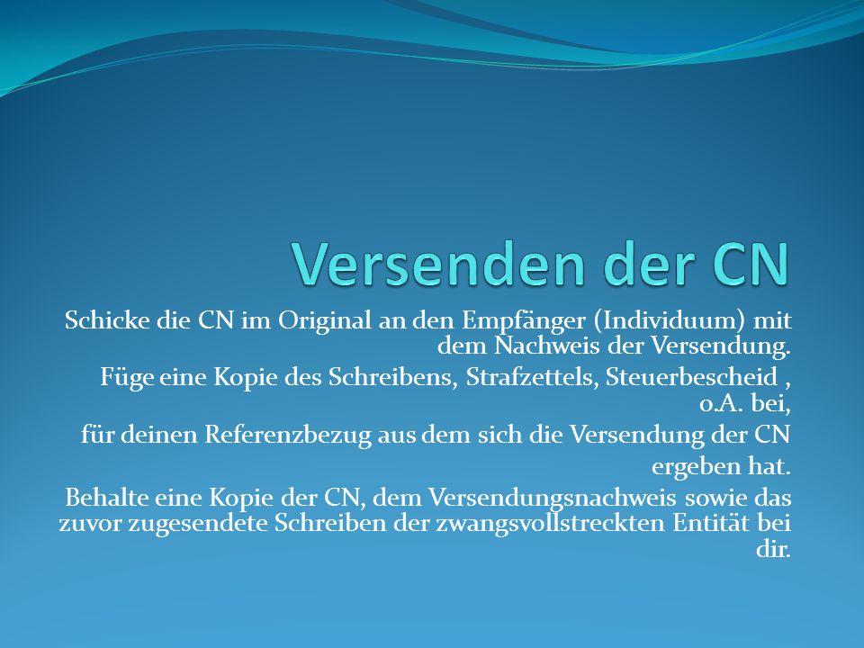 Schicke die CN im Original an den Empfänger (Individuum) mit dem Nachweis der Versendung.
