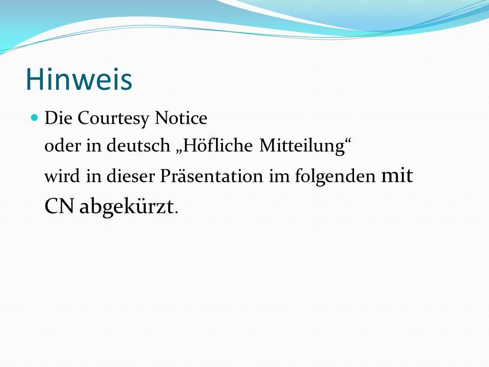Hinweis Die Courtesy Notice oder in deutsch Höfliche Mitteilung wird in dieser Präsentation im folgenden mit CN abgekürzt.