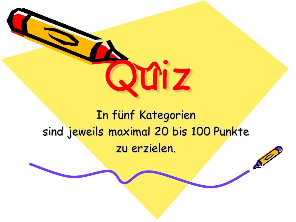 QuizQuiz In fünf Kategorien sind jeweils maximal 20 bis 100 Punkte zu erzielen.