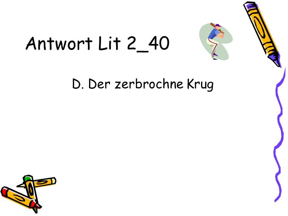 Antwort Lit 2_40 D. Der zerbrochne Krug