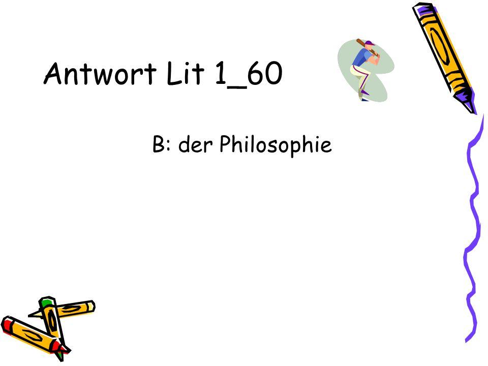 Antwort Lit 1_60 B: der Philosophie