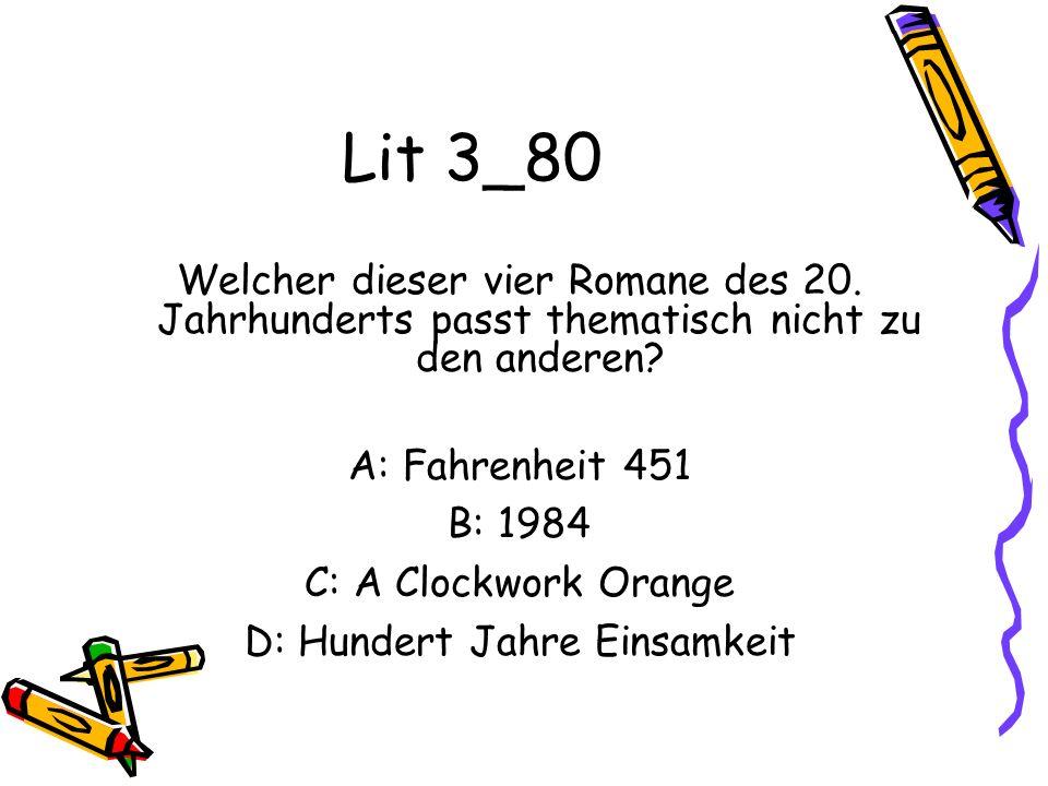 Lit 3_80 Welcher dieser vier Romane des 20. Jahrhunderts passt thematisch nicht zu den anderen? A: Fahrenheit 451 B: 1984 C: A Clockwork Orange D: Hun