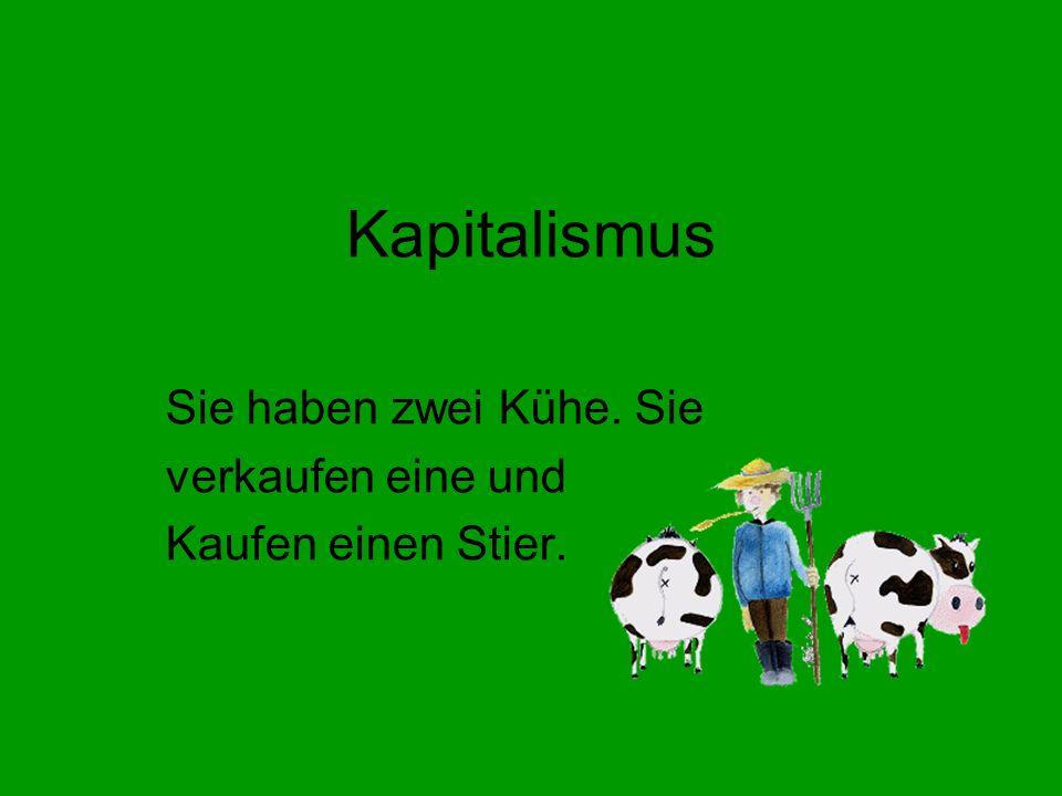 Kapitalismus Sie haben zwei Kühe. Sie verkaufen eine und Kaufen einen Stier.