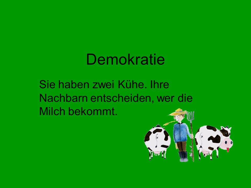 Demokratie Sie haben zwei Kühe. Ihre Nachbarn entscheiden, wer die Milch bekommt.